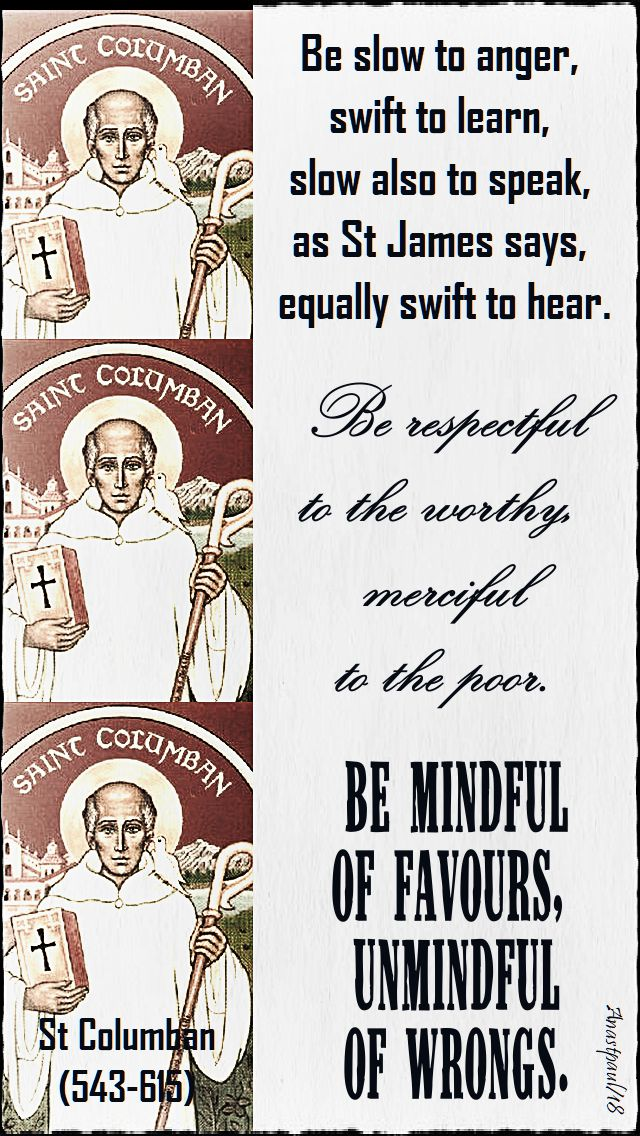 be slow to anger - be respectful of the worthy - be mindful of favours - st columban 23 nov 2018