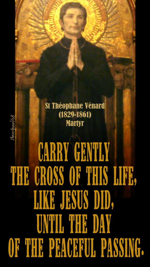 carry gently the cross of this life - st theophane venard - 6 nov 2018