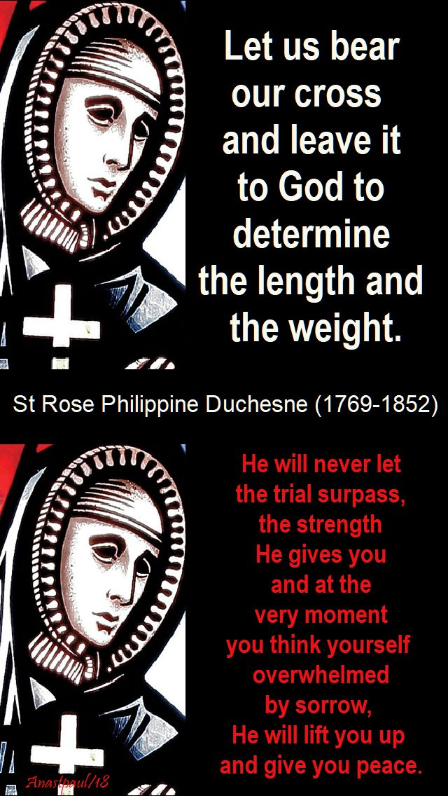 let us bear our cross - he will never let the trial surpass the strength - st rose philippine duchesne - 18 nov 2018