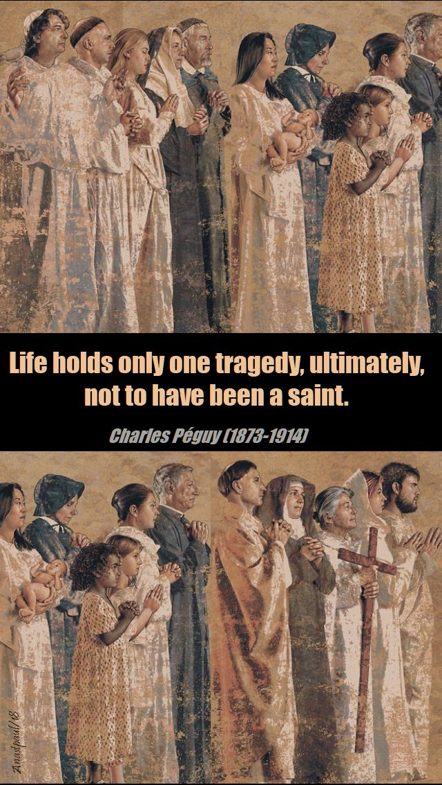 life holds only one tragedy ultimately - charles peguy - 1nov 2018
