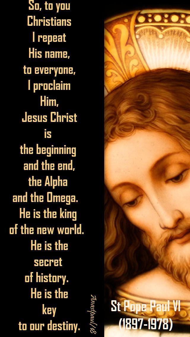 so to you christians i repeat his name - st popepaul VI - no 2- 25 nov christ the king 2018