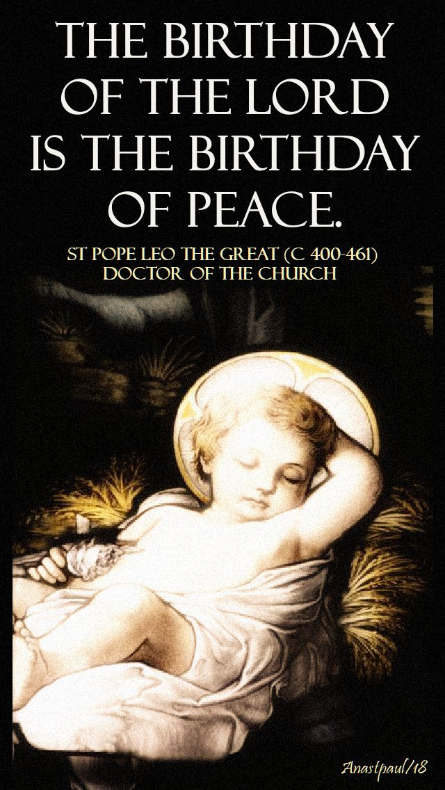 the birthday of the lord is the birthday of peace - st pope leo the great - 10 nov 2018