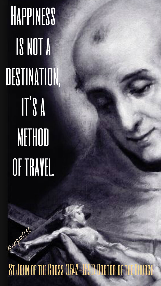 Happiness is not a destination st john of the cross 14dec2018