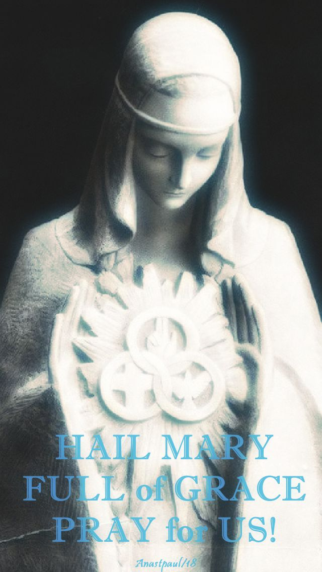 hail mary full of grace, pray for us - 3 may 2018