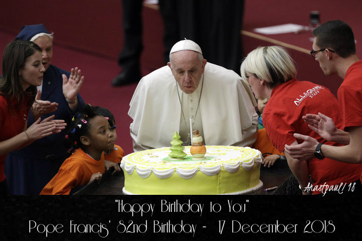happy birthday to you - pope francis 82nd birthday 17dec 2018