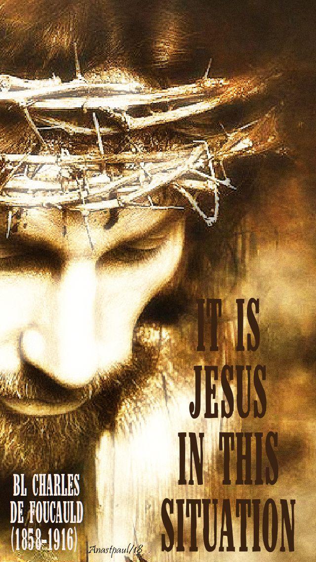 it is JESUS in this situation - bl charles de foucauld - 1 dec 2018
