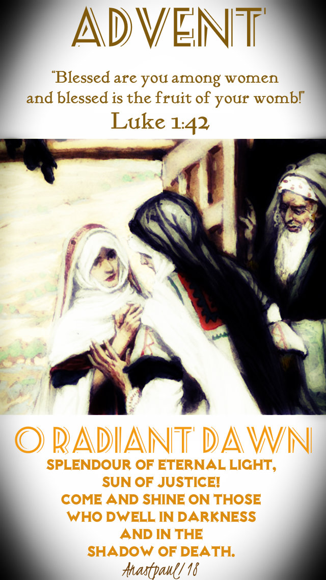 luke 1 42 blessed are you among woman - o raidant dawn 21dec2018
