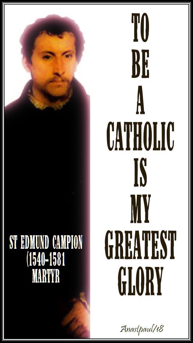 to be a catholic is my greatest glory - st edmund campion 1 dec 2018