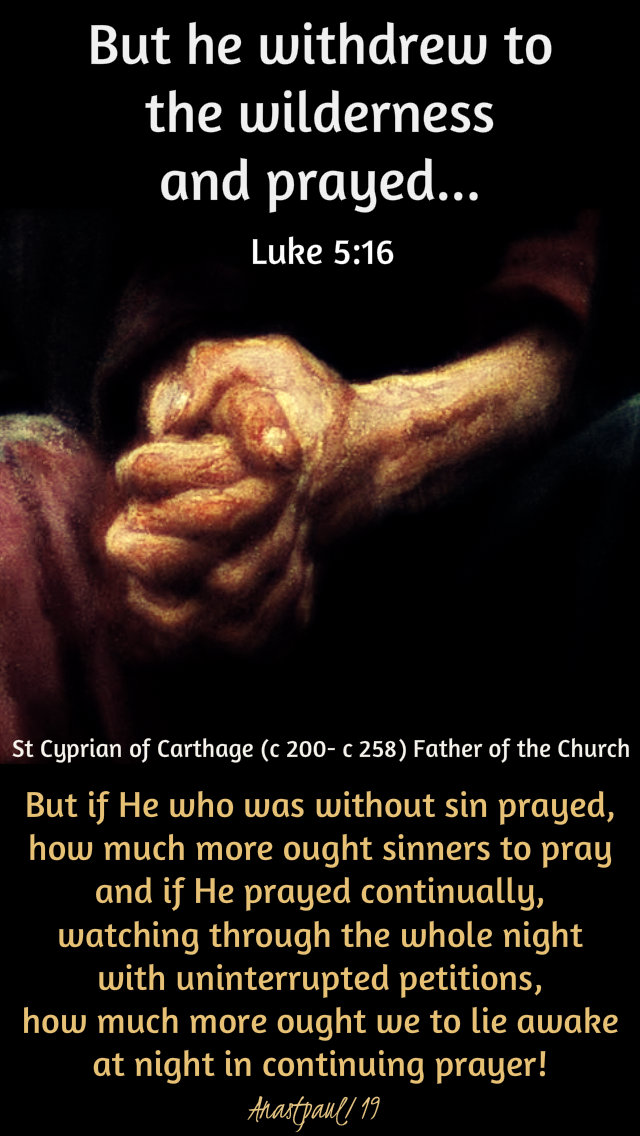 luke 5 16 but he withdrew to the wilderness - but if he who was without sin - st cyprian 11 jan 2019.jpg