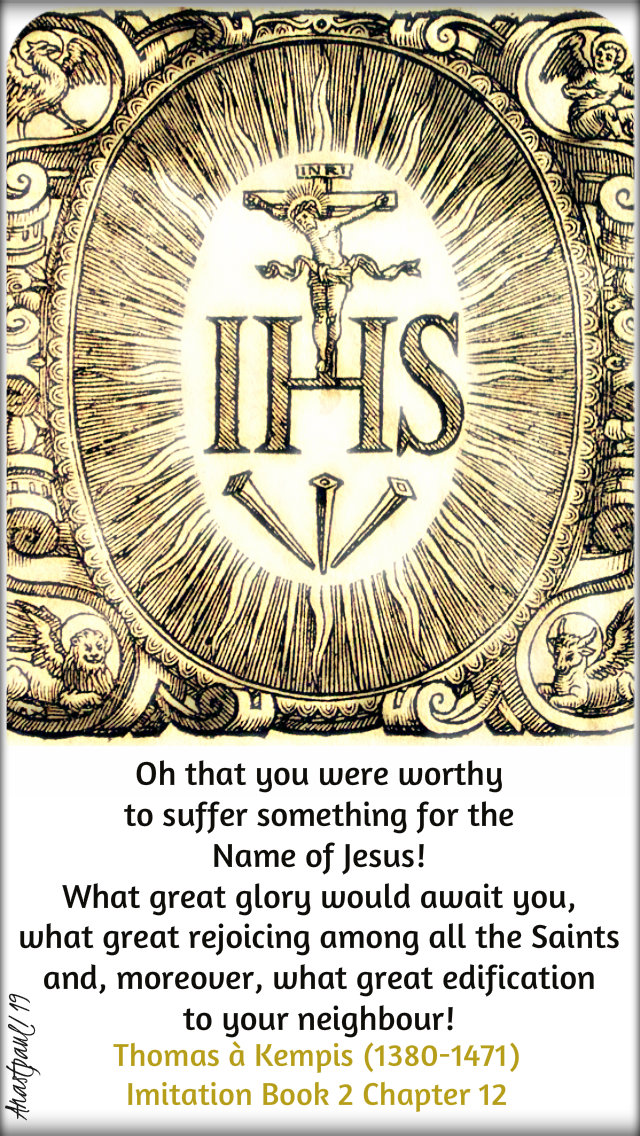 oh that you were worthy to suffer something for the name of jesus - thomas a kempis 3 jan 2019.jpg