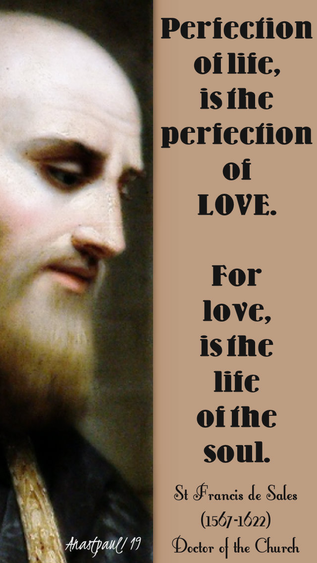 perfection of life is perfection of love - st francis de sales 24 jan 2019
