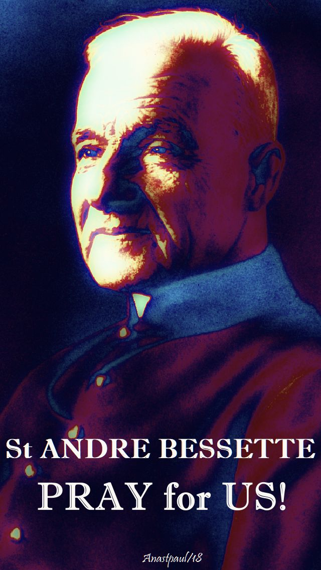 st andre bessette pray for us -6 jan 2018