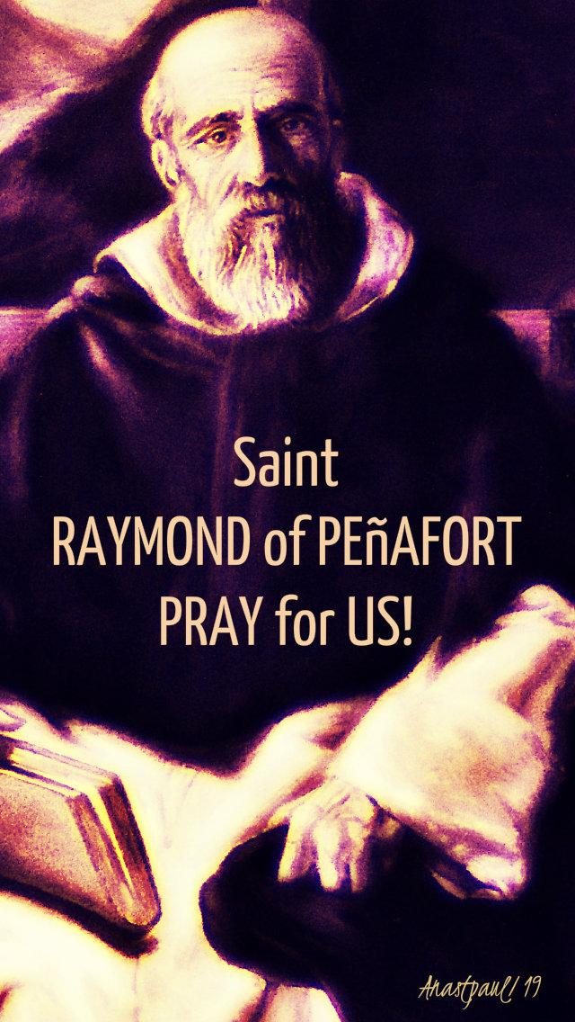 st raymond of penafort pray for us no 2. 7 jan 2019.jpg