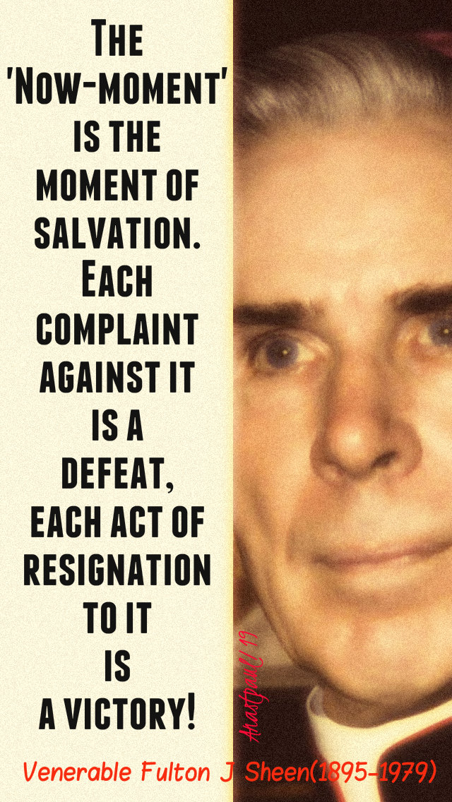 the now-moment is the moment of salvation - ven fulton j sheen 11 jan 2019.jpg