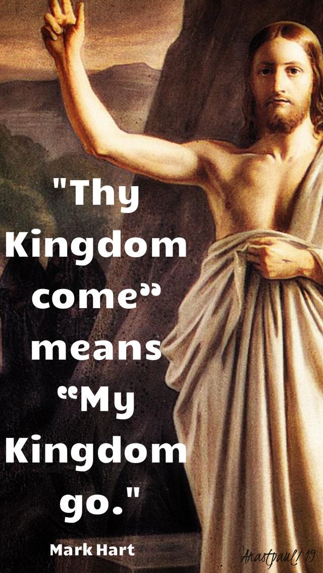 they kingdom comes means my kingdom go - mark hart - 14 jan 2019.jpg