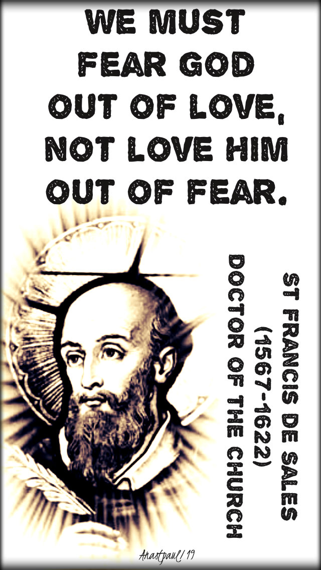we must fear god out of love not love him out of fear - st francis de sales - 24 jan2019
