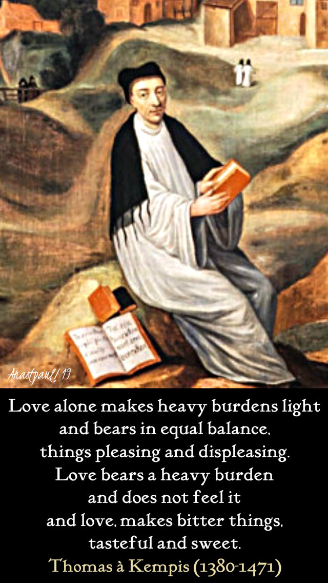 love alone makes heavy burdens lights - thomas a kempis 5feb2019.jpg