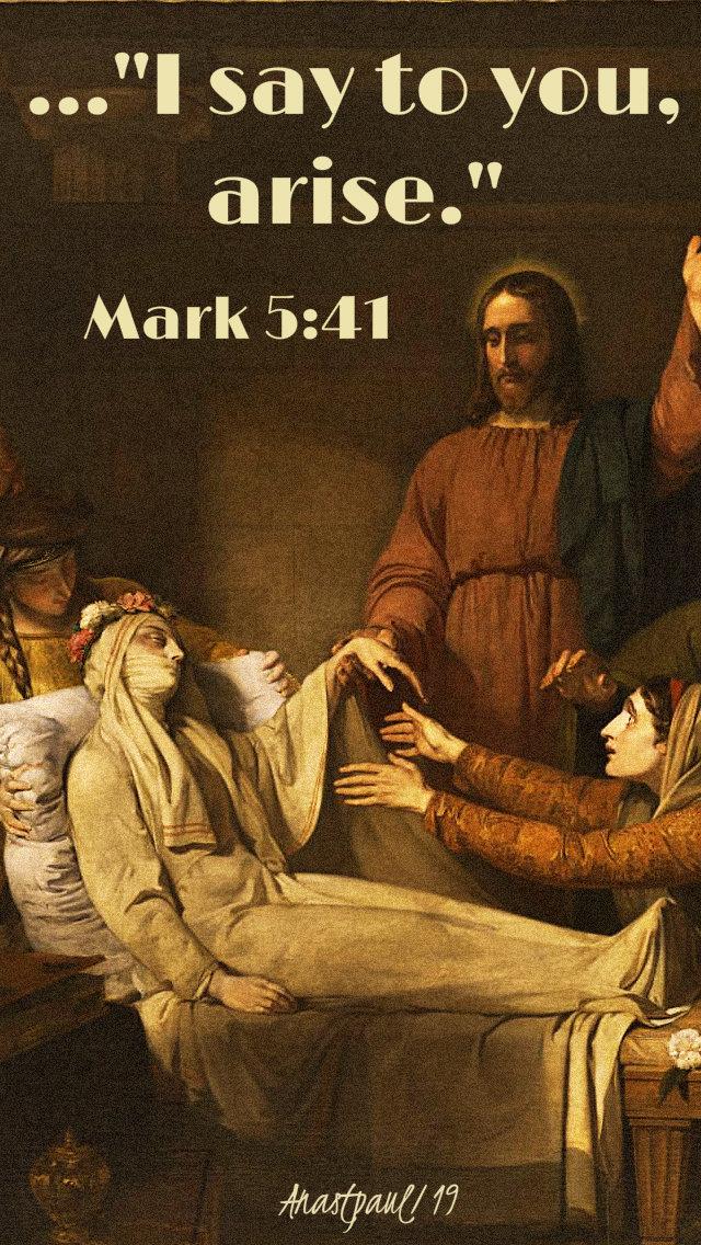mark 5 41 - i say to you arise - jairus' daughter - 5 feb 2019