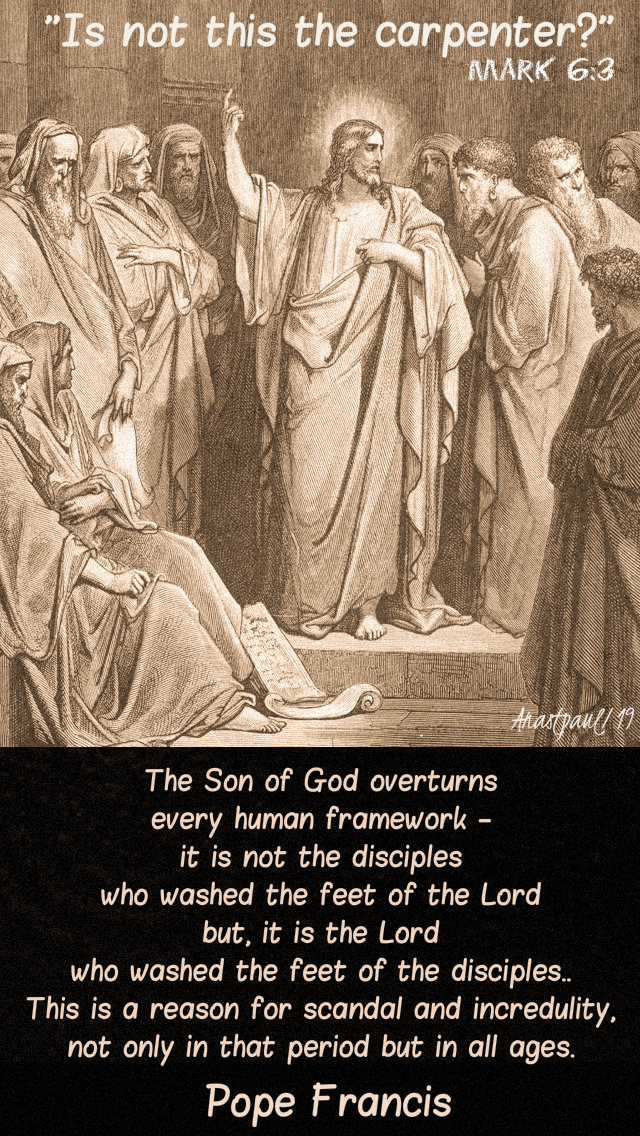 mark 6 3 is not this the carpenter - the son of God overturns - pope francis 6feb2019.jpg
