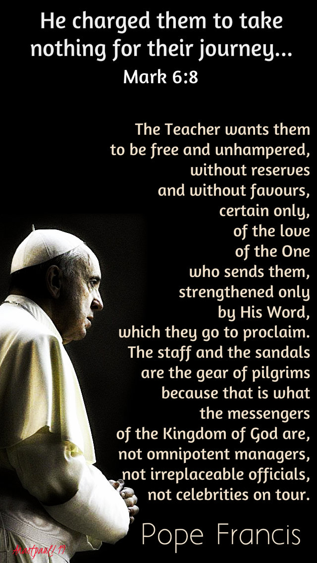 mark 6 8 - he charged them to take nothing - the teacher wants them to be free - pope francis 7 feb 2019.jpg