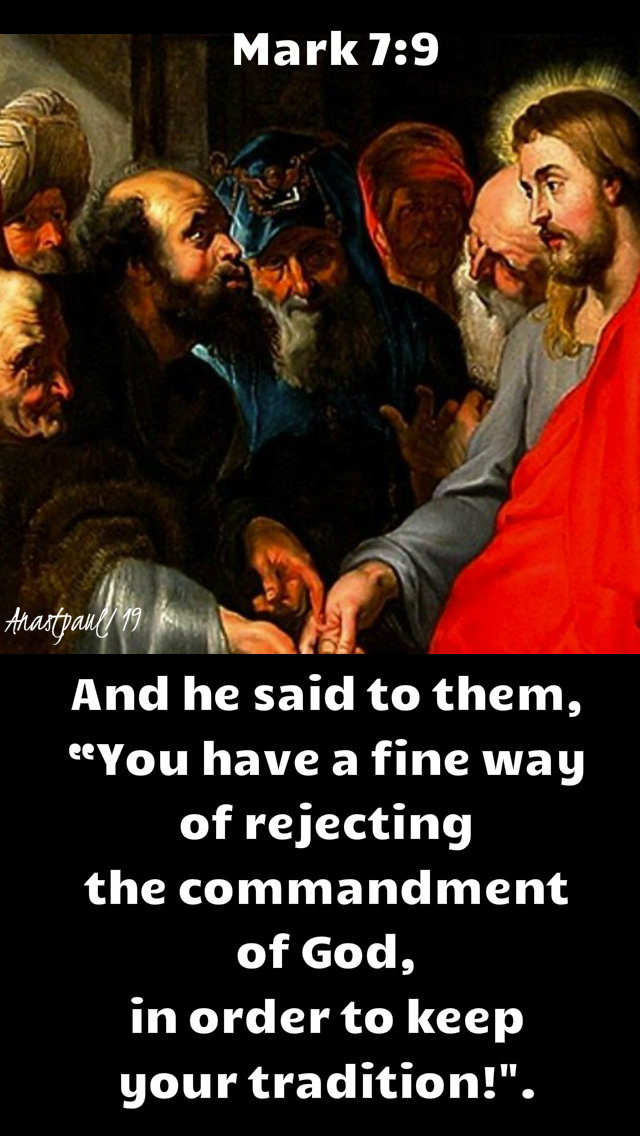 mark 7 0 - you have a fine way of rejecting the commandment of god in order to keep your tradition 12 feb 2109