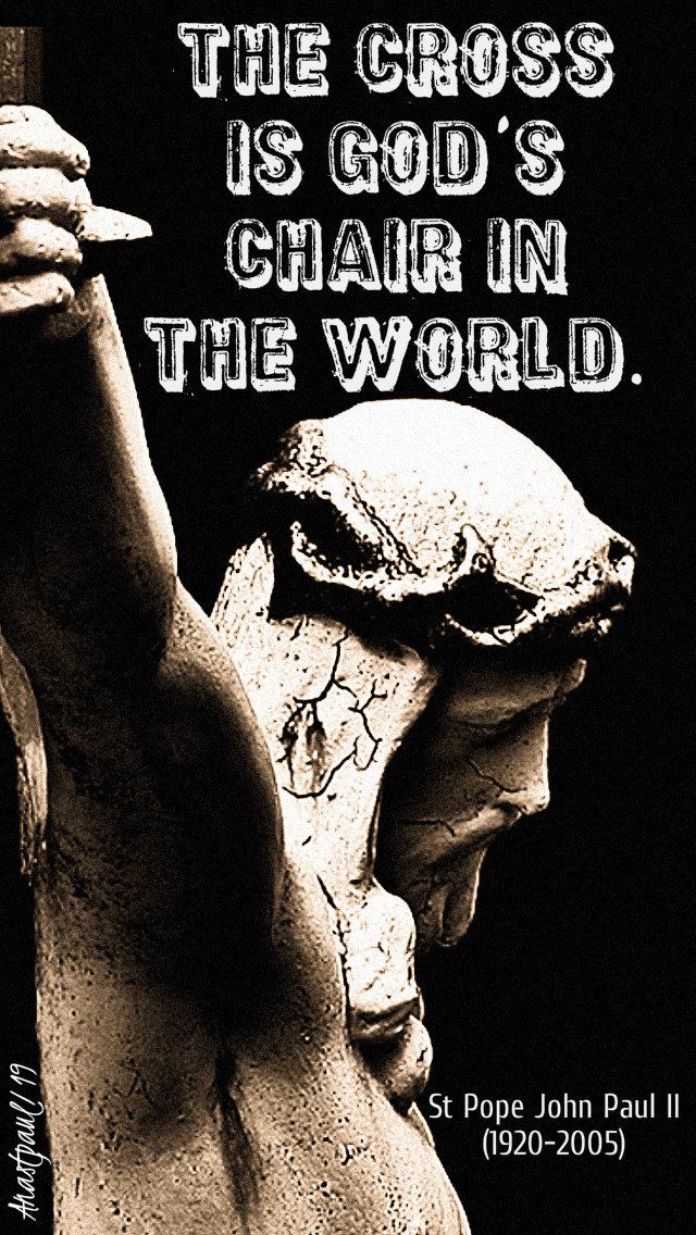 the cross is god's chair in the world - st john paul 22feb2019.jpg