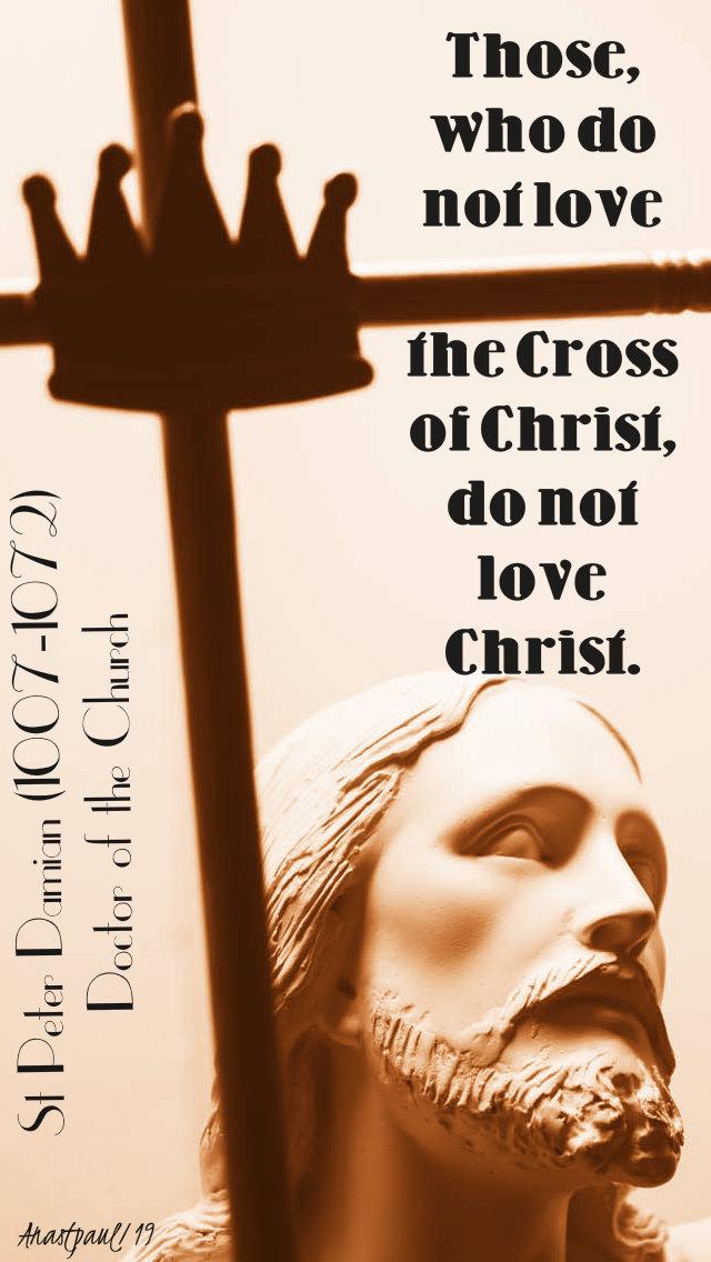 those who do not love the cross of christ do not love christ - st peter damian 21 feb 2019.jpg