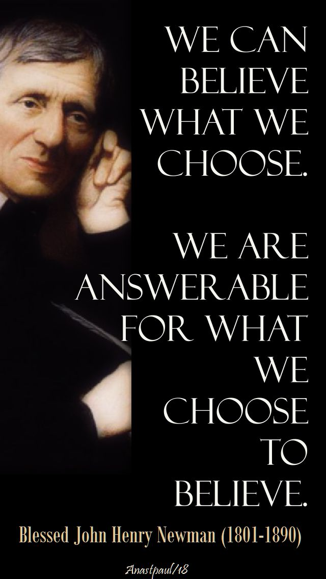 we can believe what we choose - bl j h newman - 14 march 2018