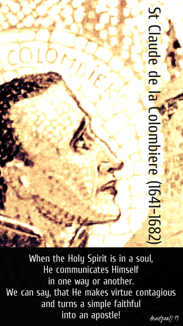 when the holy spirit is in a soul - st claude de la colombiere - 15 feb 2019
