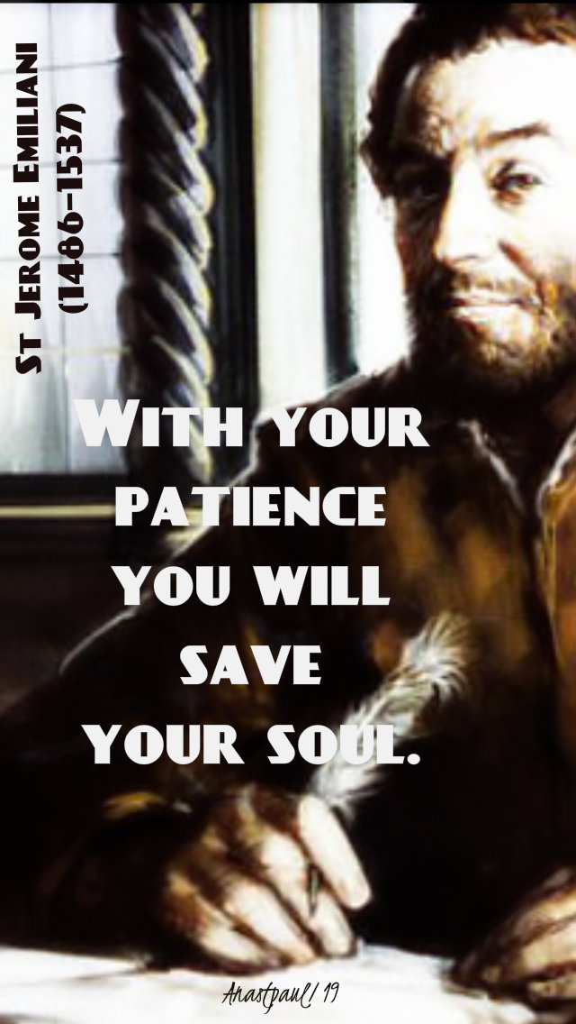 with your patience you will save your soul - st jerome emiliani 8 feb 2019.jpg