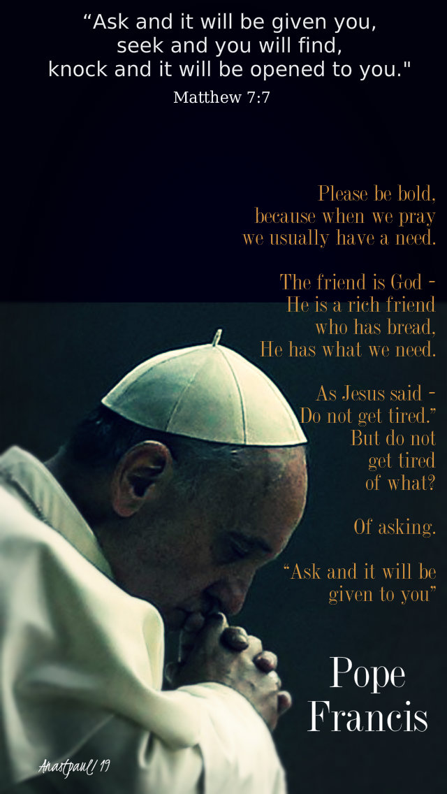 ask and it will be given to you matthew 7 7 - please be bold - pope francis 14 march 2019
