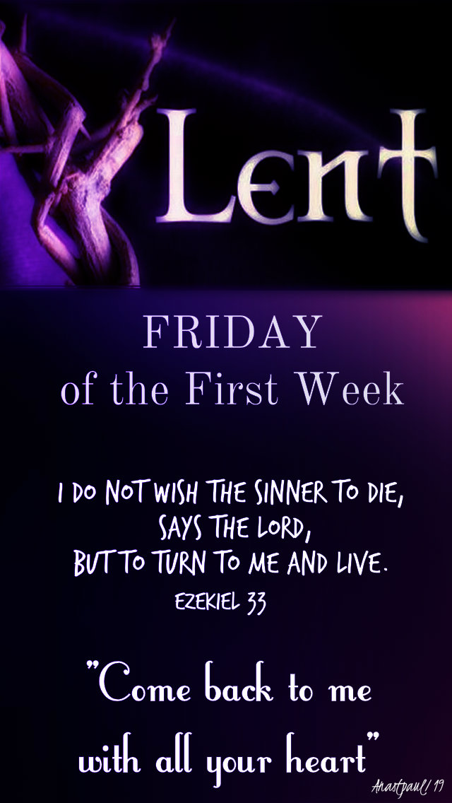 friday of the first week - i do not wish the sinner to die esekiel 33 15 march 2019.jpg