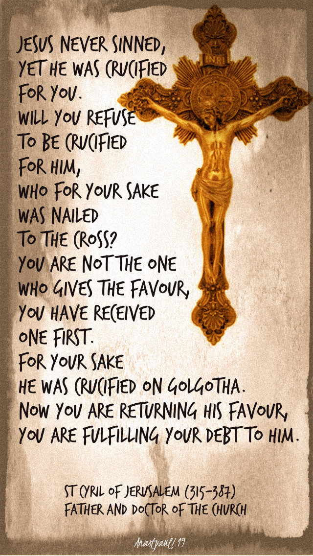 jesus never sinned yet he was crucified for you - st cyril of jerusalem 15 march 2019.jpg