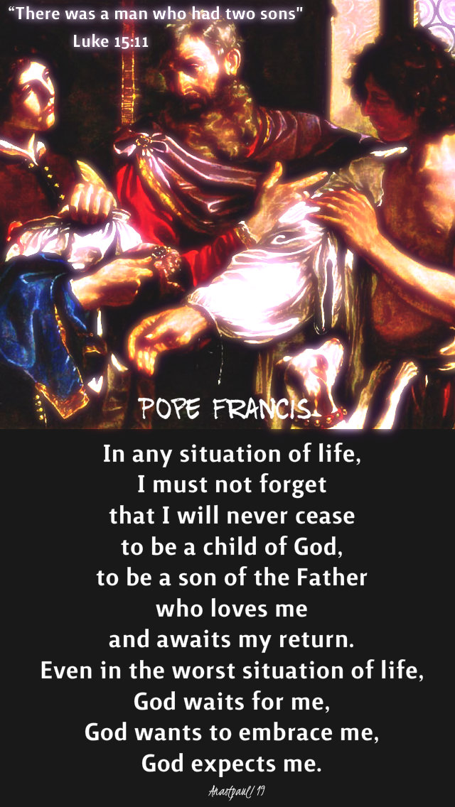 luke 15 11 -the prodigal son - in any situation - pope francis 23 march 2019.jpg