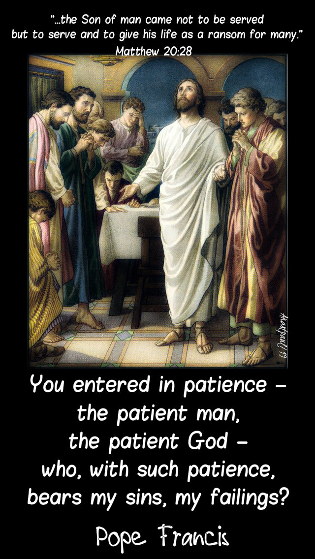 matthew 20 28 the son of man came not to be served - you entered in patience - pope francis 20 march 2019.jpg