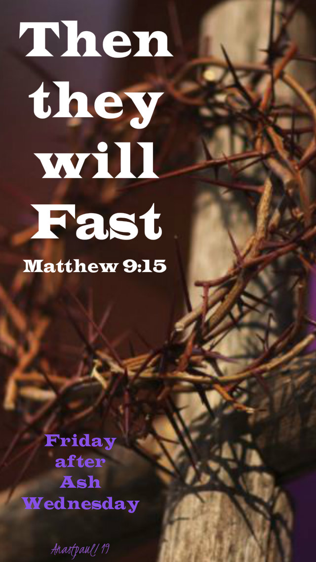 matthew 9 15 then they will fast - fri after ash wed 8 march 2019.jpg