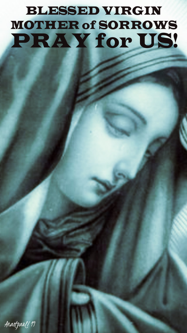bl virgin mother of sorrows pray for us 15 april 2019.jpg