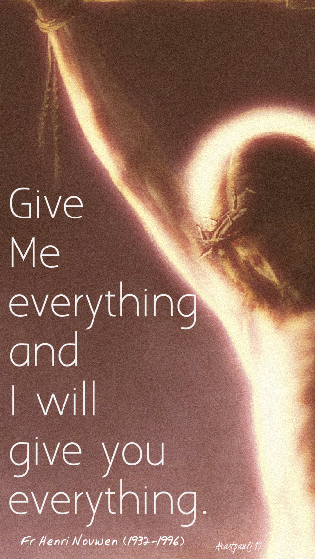 give me everything and i will give you everything fr henri nouswen 17april2019 wedholyweek.jpg