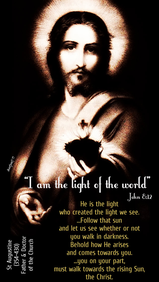 i am the light of the world john 8 12 - he is the light who created the light - st augustine 8 april 2019.jpg