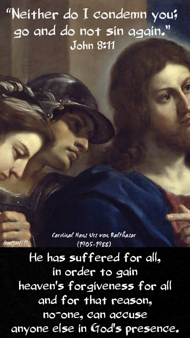 john 8 11 - neither do i condemn you - he has suffered for all - hans urs von balthasar 7 april 2019