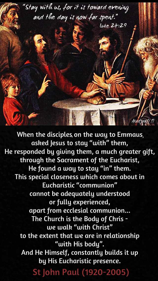 luke 24 29 - stay with us - when the disciples on the way to emmaus - st john paul 24 april 2019 - wed easter octave.jpg