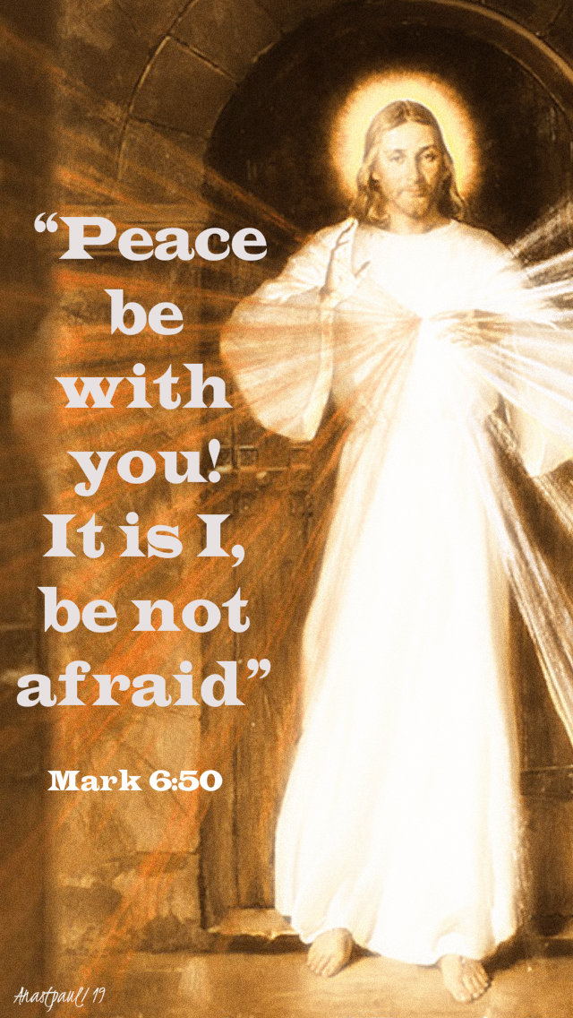 mark 6 50 peace be with you it is i be not afraid - div mercy sun 28 april 2019.jpg
