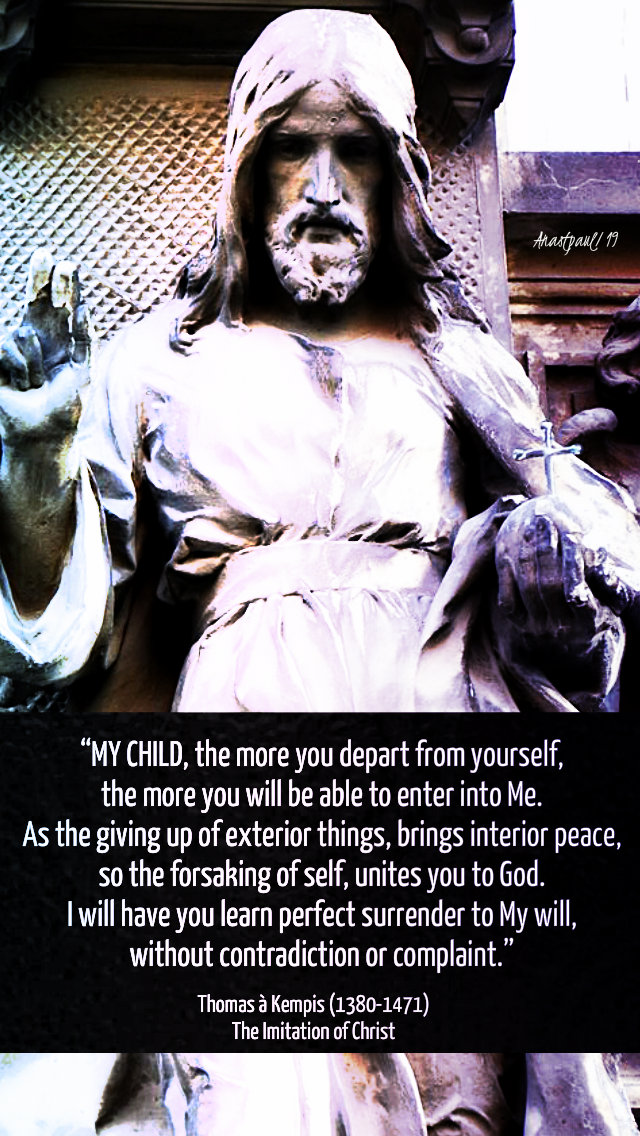 my child the more you depart from yourself-  thomas a kempis - 2 april 2019.jpg