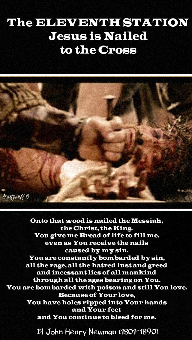 the eleventh station jesus is nailed to the cross bl john henry newman 19 april 2019