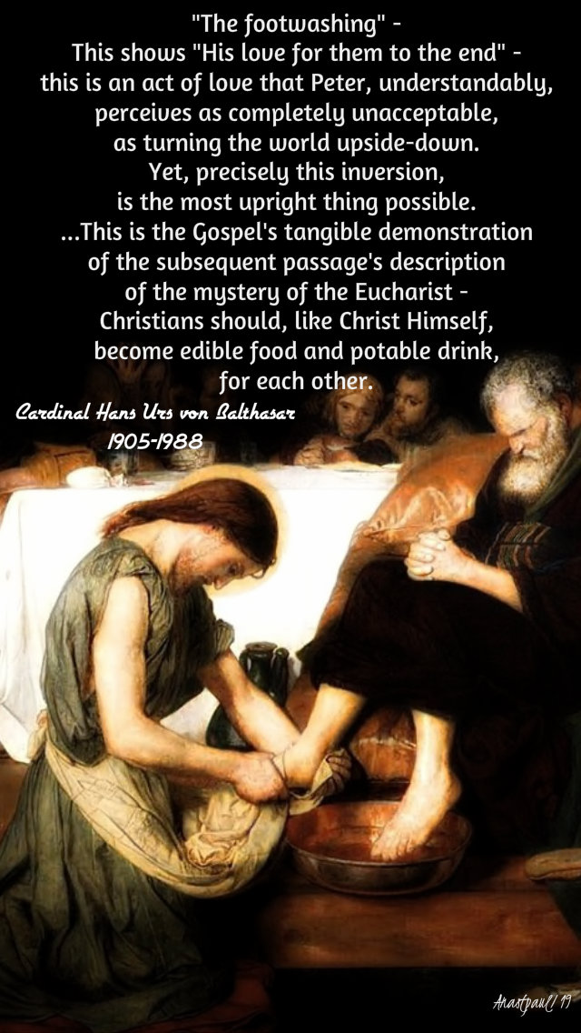 the footwashing - this shows his love for them to the end - hans urs von blathasar 18 april 2019 holy thursday.jpg