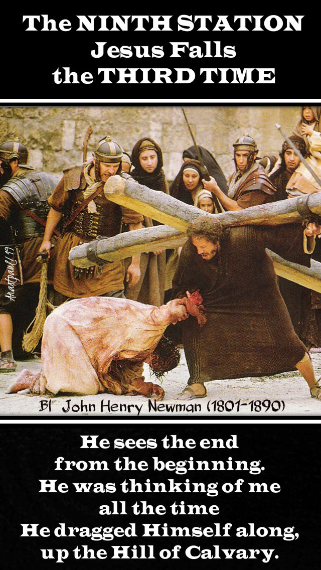 the ninth station jesus falls the third time - he sees the end from the beginning - bl john henry newman 18 april 2019 holy thursday.jpg