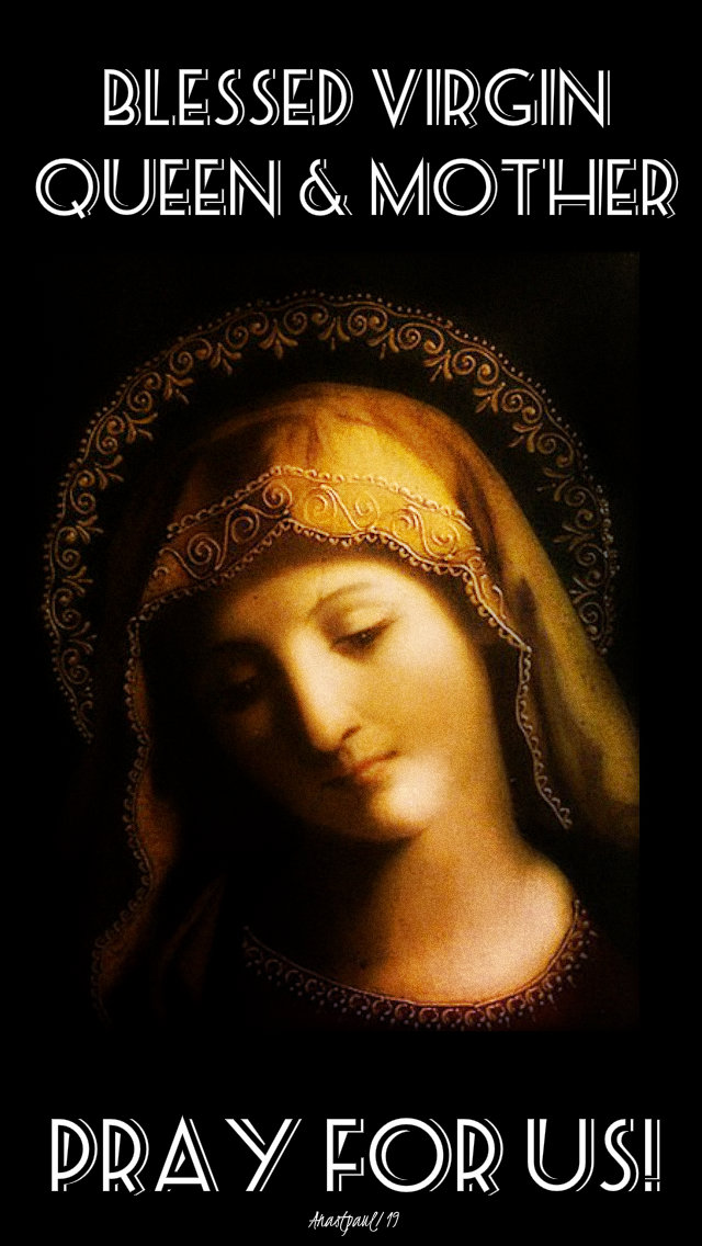 blessed virgin queen and mother pray for us 5 may 2019