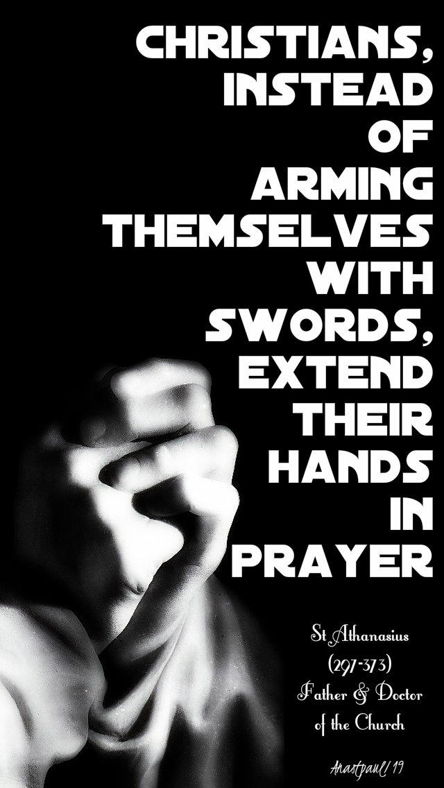 christians instead of arming themselves with swords - st athanasius 2 may 2019