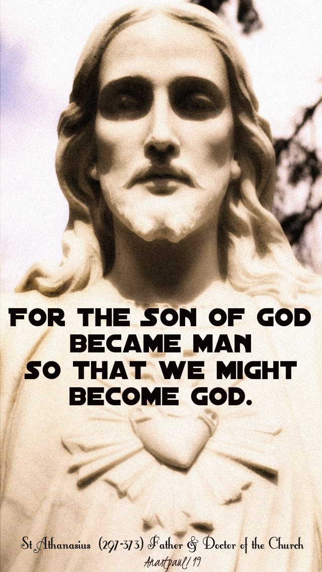 for the son of god became man - st athanasius - 2 may 2019