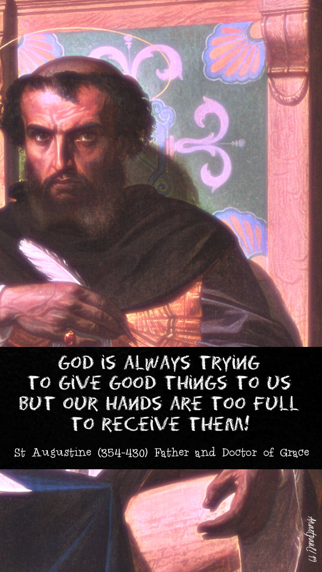 god is always trying to give good things to us - st augustine - 24 may 2019 fav.jpg